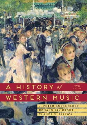 A History of Western Music By Burkholder, J. Peter/ Grout, Donald Jay/ Palisca, Claude V.